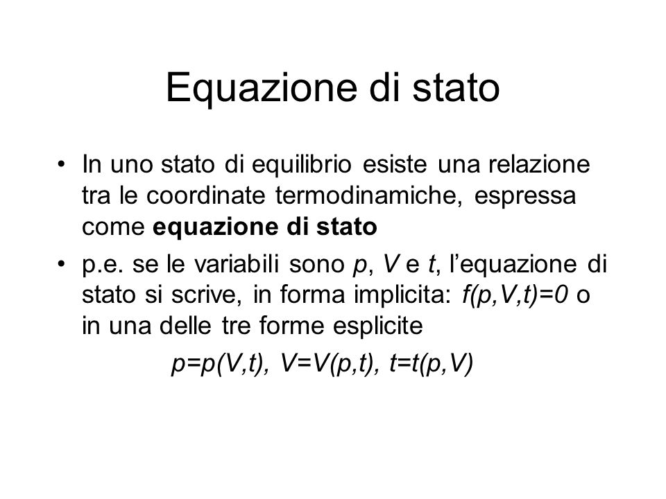 Equazione di statoIn uno stato di equilibrio esiste una relazione tra le coordinate termodinamiche, espressa come equazione di stato.