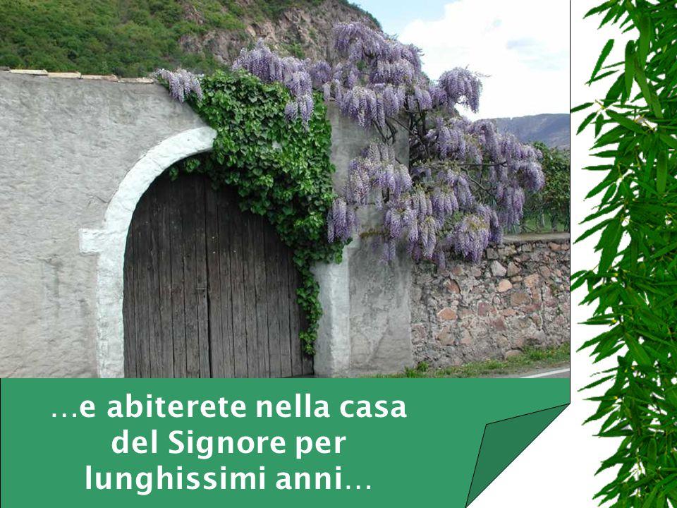…e abiterete nella casa del Signore per lunghissimi anni…