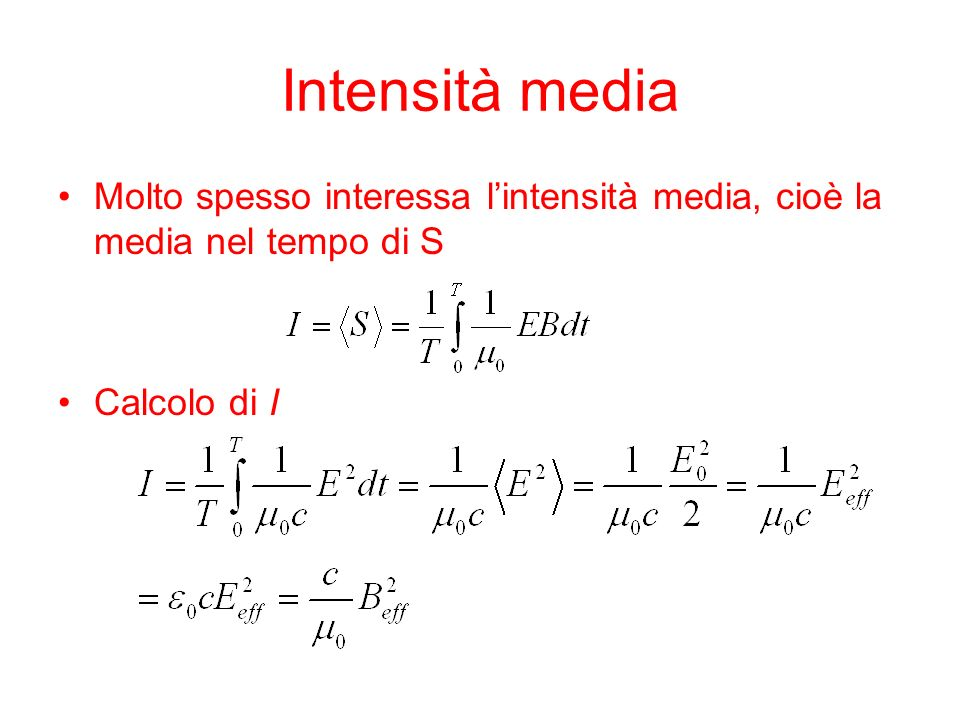 Intensità media Molto spesso interessa l'intensità media, cioè la media nel tempo di S Calcolo di I