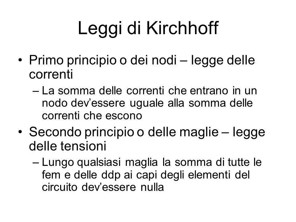 Leggi di Kirchhoff Primo principio o dei nodi – legge delle correnti