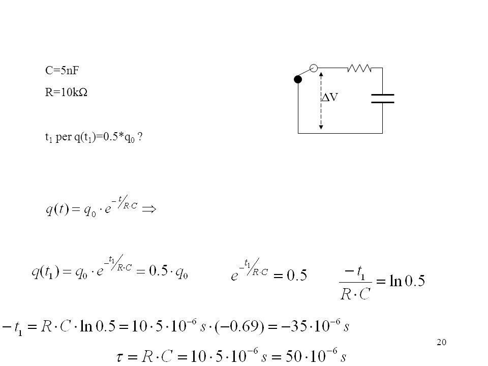 C=5nF R=10kW t1 per q(t1)=0.5*q0 DV