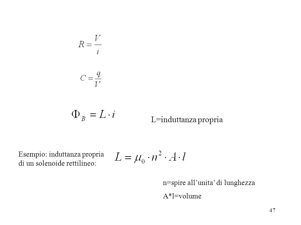 L=induttanza propria Esempio: induttanza propria di un solenoide rettilineo: n=spire all'unita' di lunghezza.