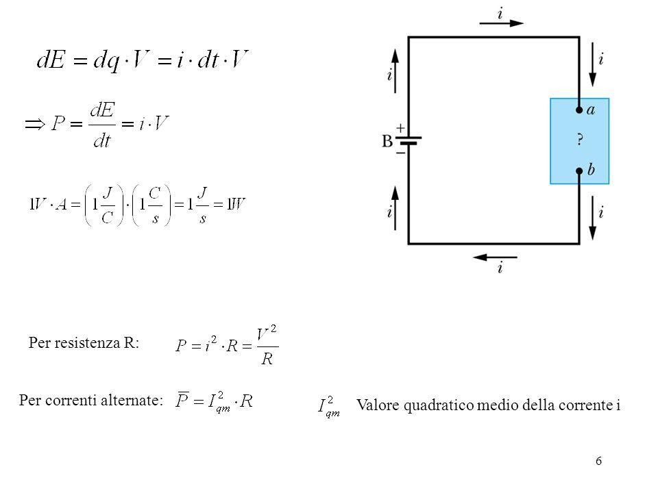 Per resistenza R: Per correnti alternate: Valore quadratico medio della corrente i