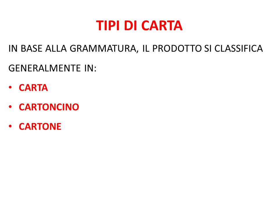TIPI DI CARTA IN BASE ALLA GRAMMATURA, IL PRODOTTO SI CLASSIFICA GENERALMENTE IN: CARTA. CARTONCINO.