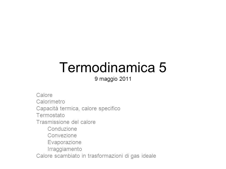 Termodinamica 5 9 maggio 2011 Calore Calorimetro