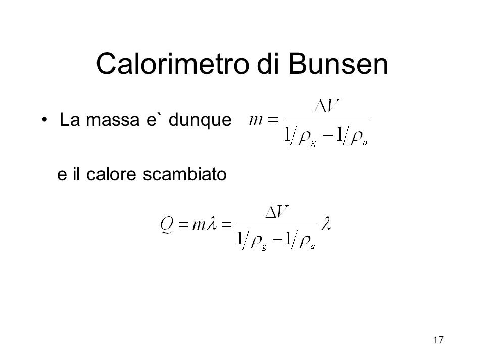 Calorimetro di Bunsen La massa e` dunque e il calore scambiato
