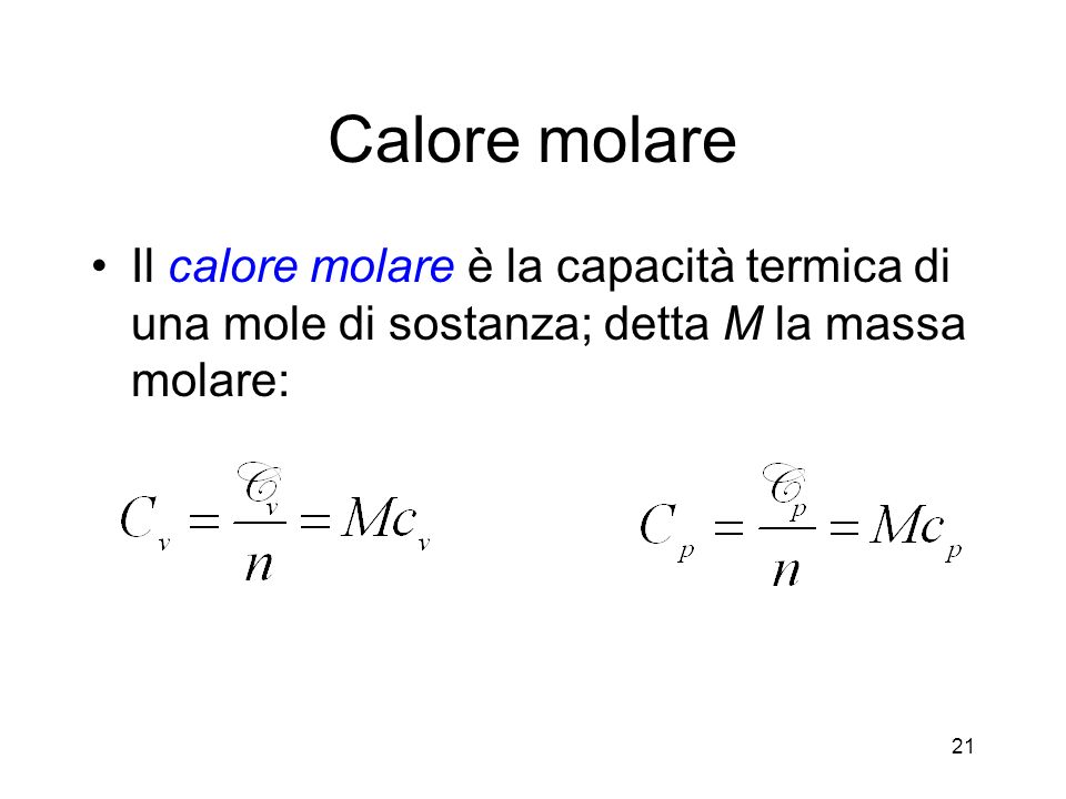 Calore molare Il calore molare è la capacità termica di una mole di sostanza; detta M la massa molare: