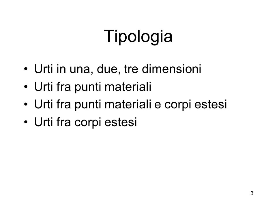 Tipologia Urti in una, due, tre dimensioni Urti fra punti materiali