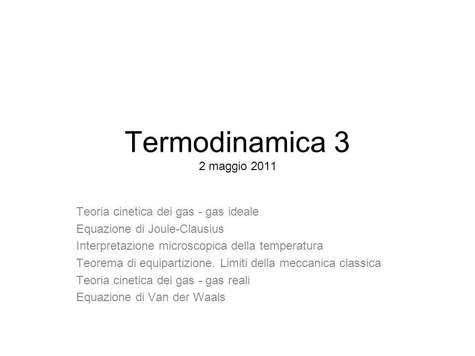 Termodinamica 3 2 maggio 2011 Teoria cinetica dei gas - gas ideale