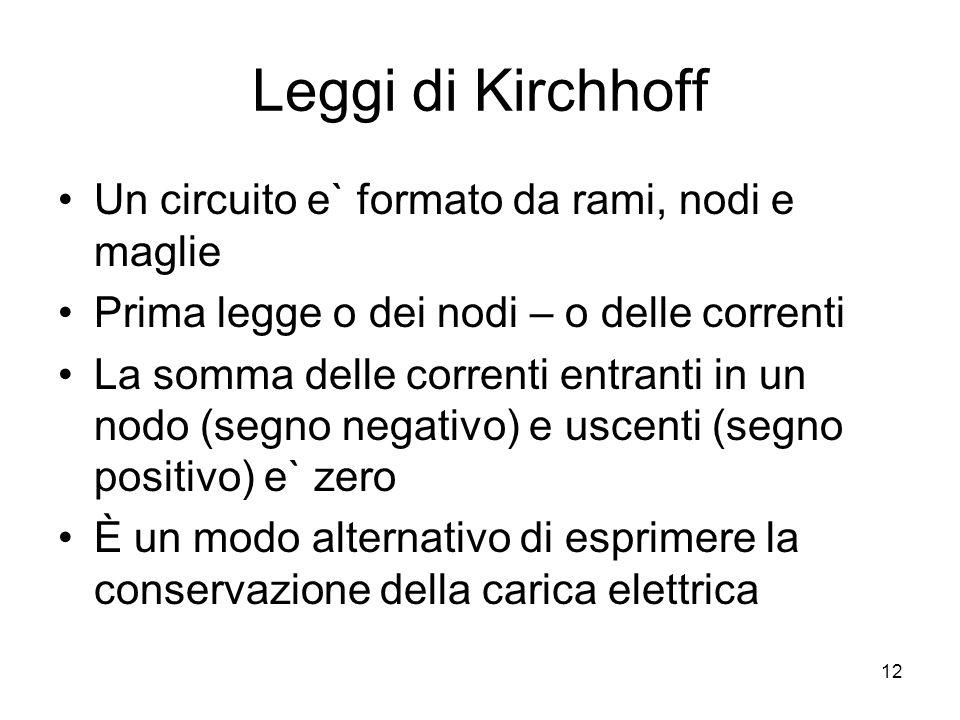 Leggi di Kirchhoff Un circuito e` formato da rami, nodi e maglie