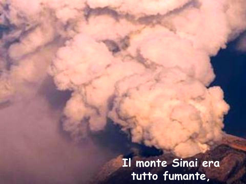 Il monte Sinai era tutto fumante,