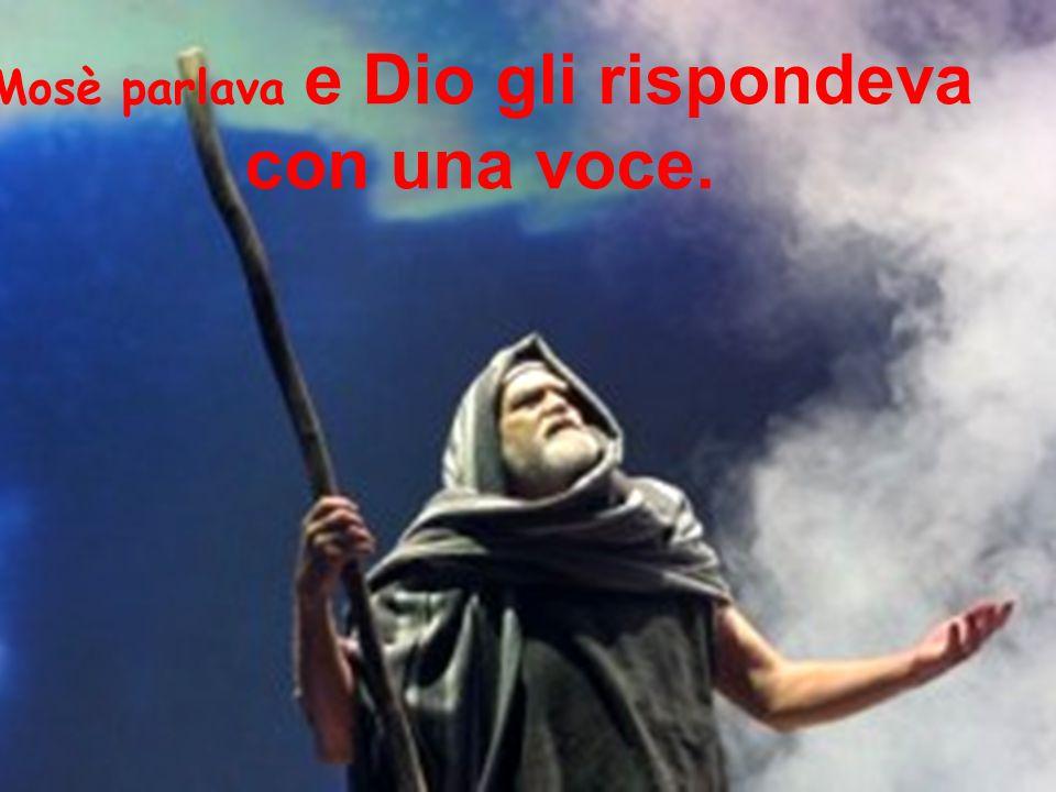 Mosè parlava e Dio gli rispondeva con una voce.