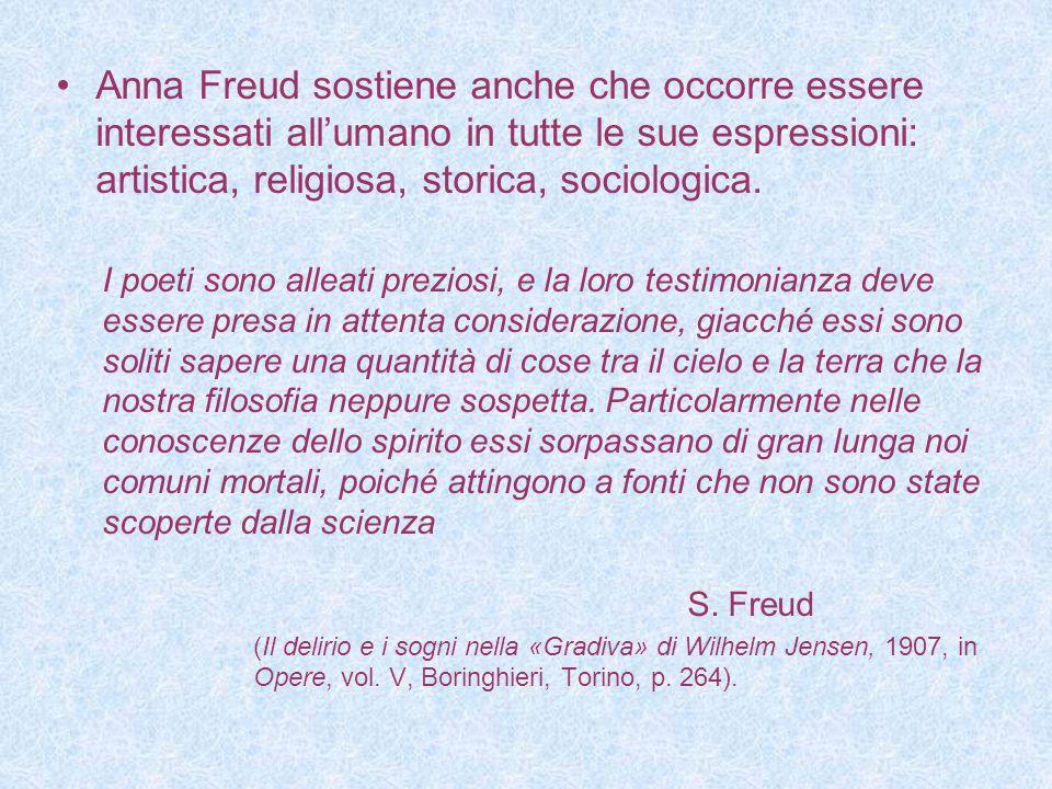 Anna Freud sostiene anche che occorre essere interessati all'umano in tutte le sue espressioni: artistica, religiosa, storica, sociologica.