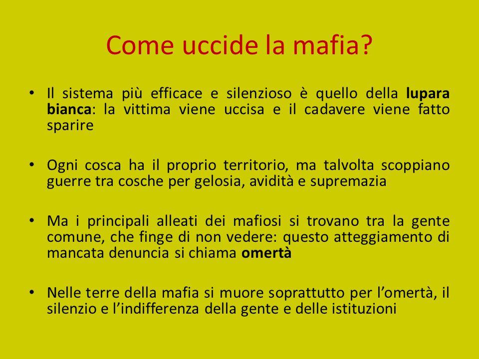 Come uccide la mafia Il sistema più efficace e silenzioso è quello della lupara bianca: la vittima viene uccisa e il cadavere viene fatto sparire.
