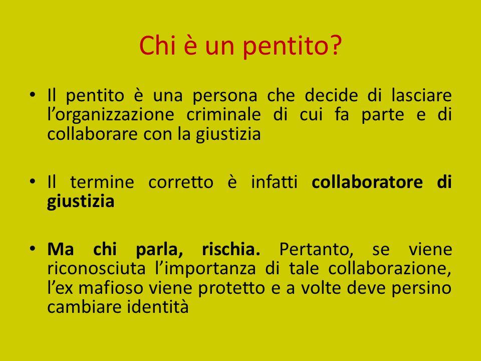 Chi è un pentito Il pentito è una persona che decide di lasciare l'organizzazione criminale di cui fa parte e di collaborare con la giustizia.