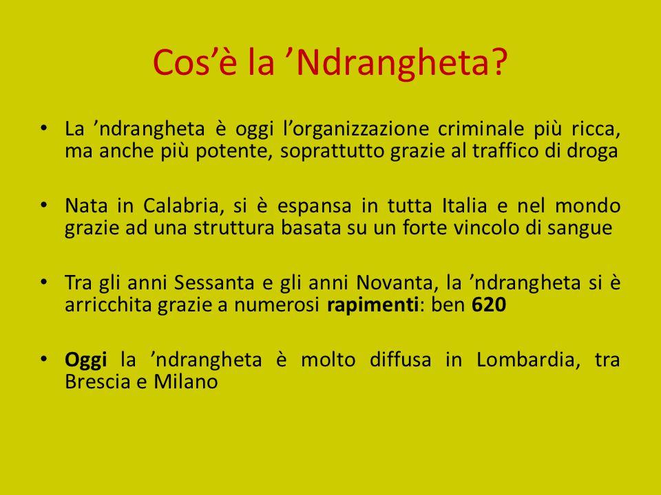 Cos'è la 'Ndrangheta La 'ndrangheta è oggi l'organizzazione criminale più ricca, ma anche più potente, soprattutto grazie al traffico di droga.