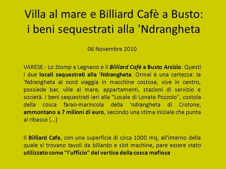Villa al mare e Billiard Cafè a Busto: i beni sequestrati alla Ndrangheta