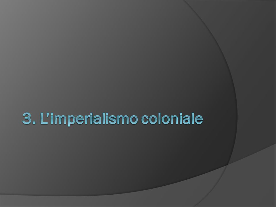 3. L'imperialismo coloniale