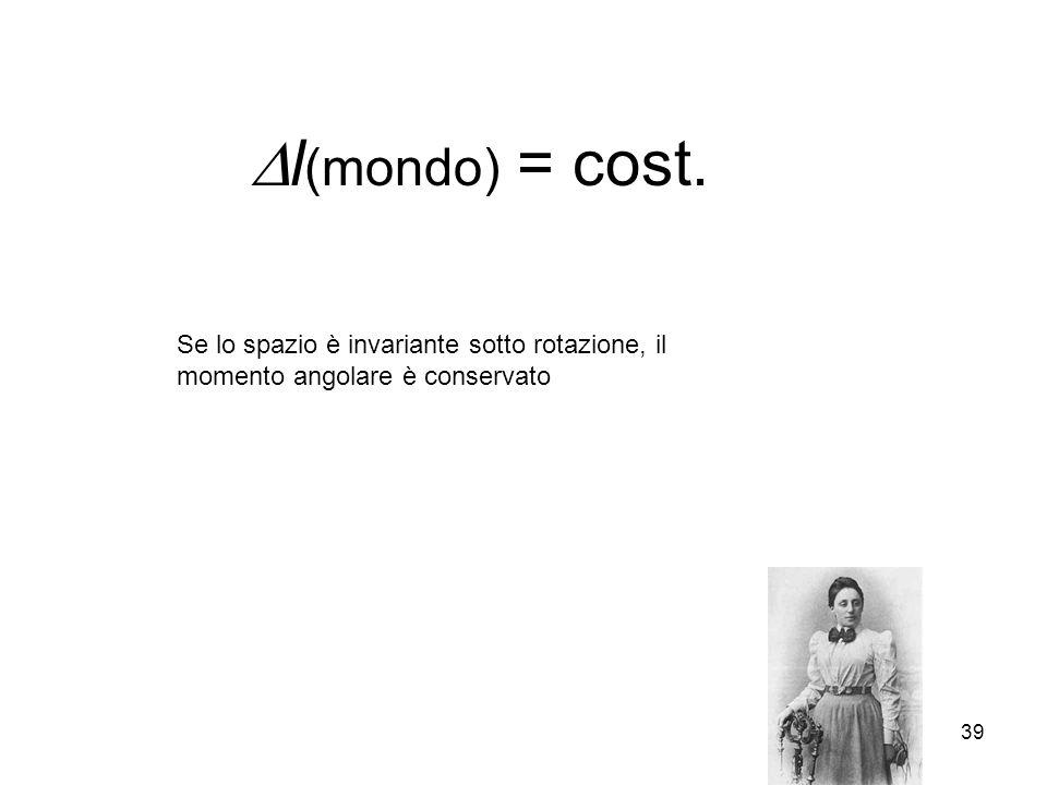 Dl(mondo) = cost. Se lo spazio è invariante sotto rotazione, il momento angolare è conservato