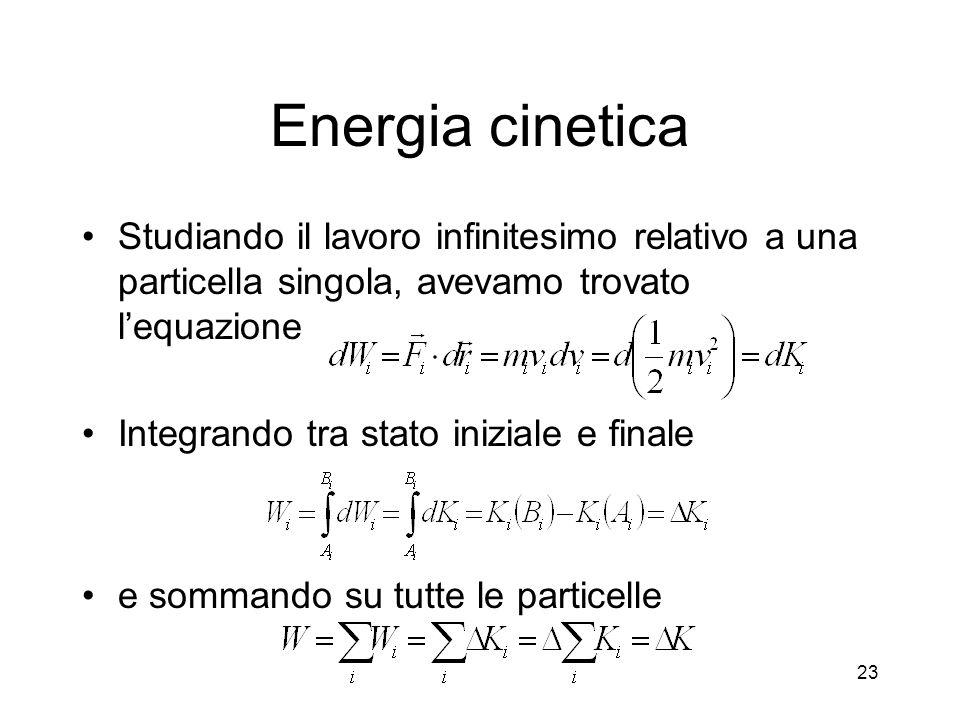 Energia cinetica Studiando il lavoro infinitesimo relativo a una particella singola, avevamo trovato l'equazione.