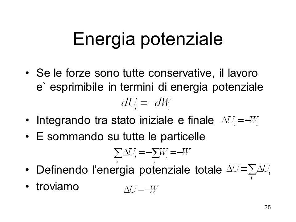 Energia potenziale Se le forze sono tutte conservative, il lavoro e` esprimibile in termini di energia potenziale.