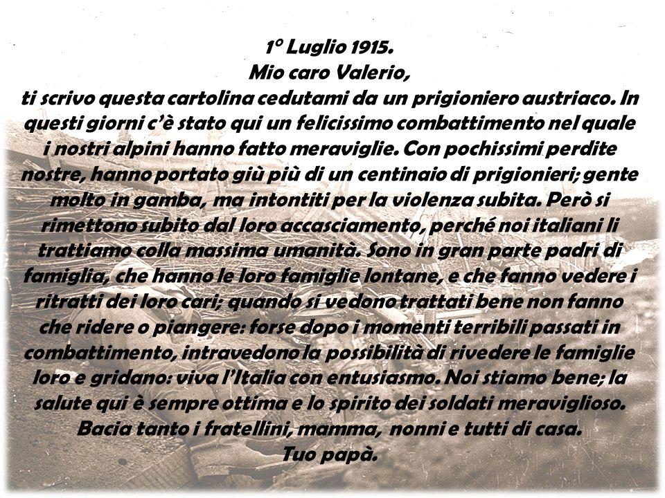 1° Luglio 1915. Mio caro Valerio, ti scrivo questa cartolina cedutami da un prigioniero austriaco.