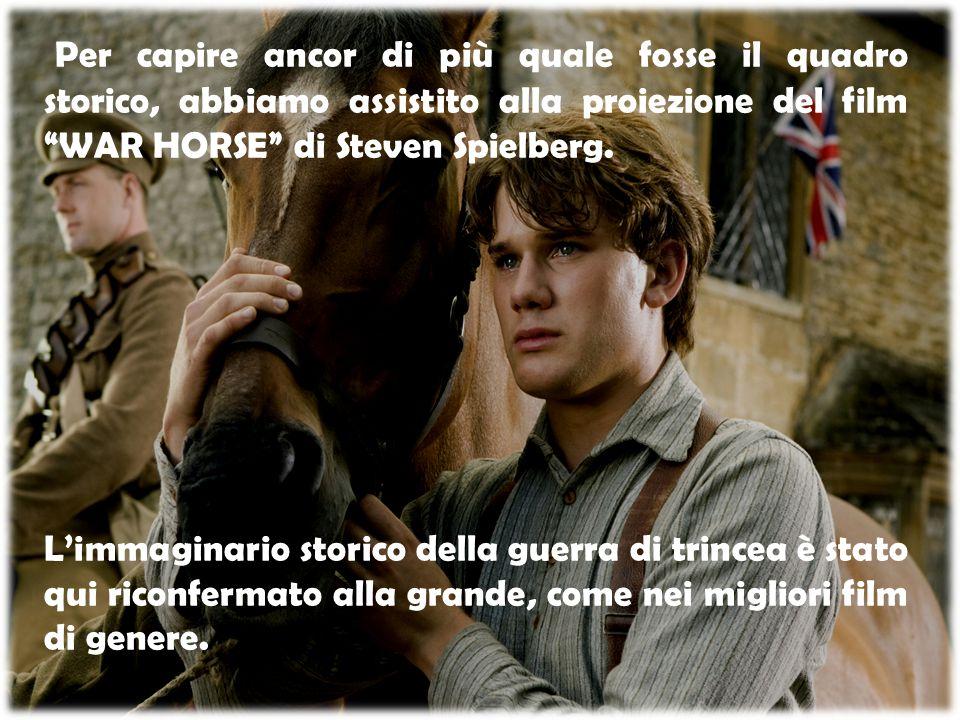 Per capire ancor di più quale fosse il quadro storico, abbiamo assistito alla proiezione del film WAR HORSE di Steven Spielberg.