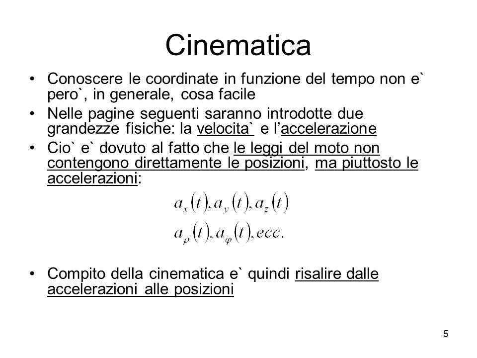 Cinematica Conoscere le coordinate in funzione del tempo non e` pero`, in generale, cosa facile.