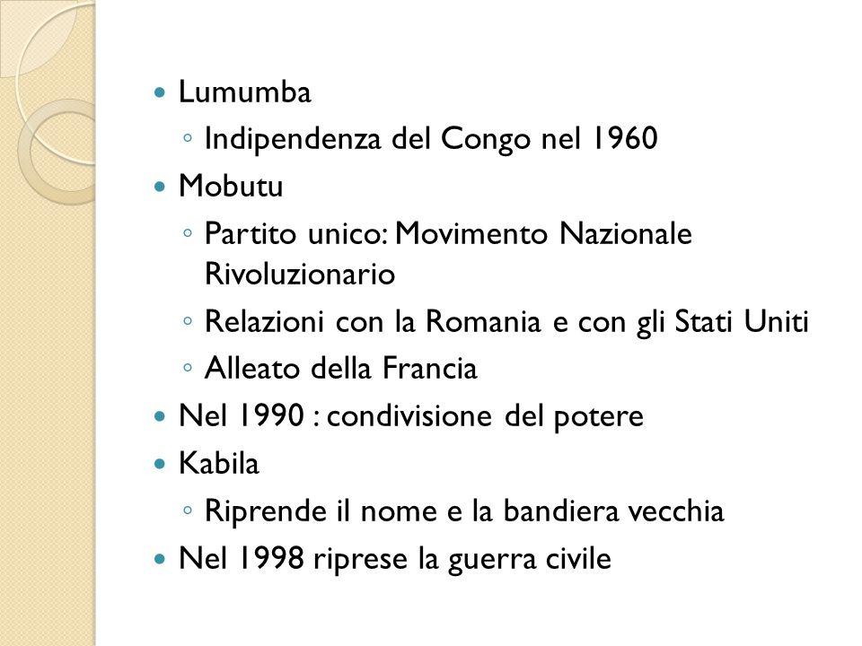 Lumumba Indipendenza del Congo nel 1960. Mobutu. Partito unico: Movimento Nazionale Rivoluzionario.