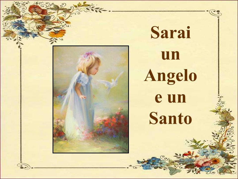 Sarai un Angelo e un Santo