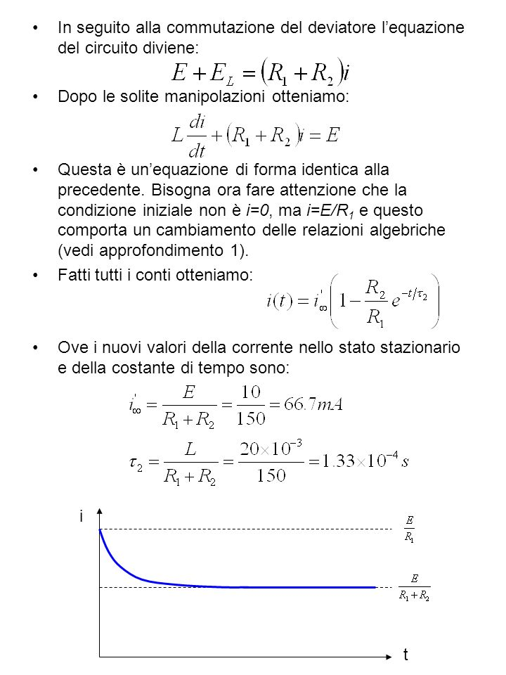 In seguito alla commutazione del deviatore l'equazione del circuito diviene: