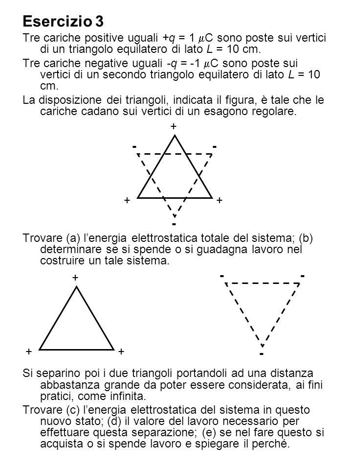 Esercizio 3 Tre cariche positive uguali +q = 1 mC sono poste sui vertici di un triangolo equilatero di lato L = 10 cm.