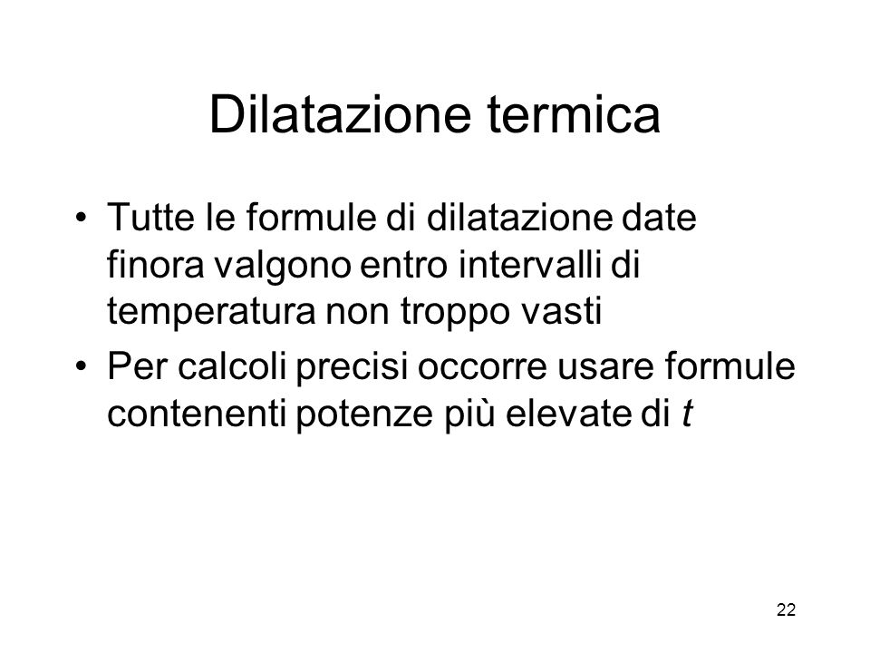 Dilatazione termica Tutte le formule di dilatazione date finora valgono entro intervalli di temperatura non troppo vasti.