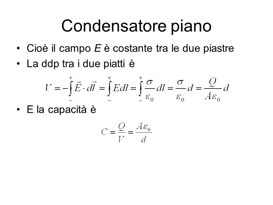Condensatore piano Cioè il campo E è costante tra le due piastre