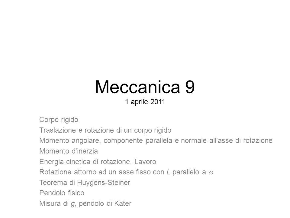 Meccanica 9 1 aprile 2011 Corpo rigido