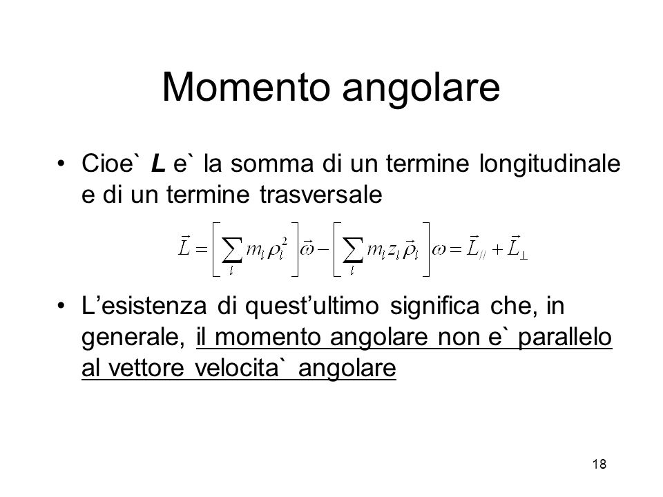 Momento angolare Cioe` L e` la somma di un termine longitudinale e di un termine trasversale.