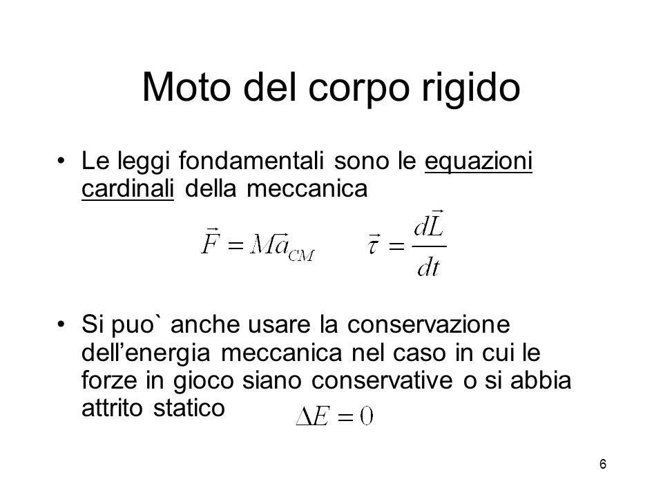 Moto del corpo rigido Le leggi fondamentali sono le equazioni cardinali della meccanica.