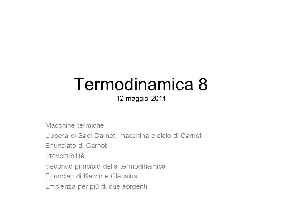 Termodinamica 8 12 maggio 2011 Macchine termiche