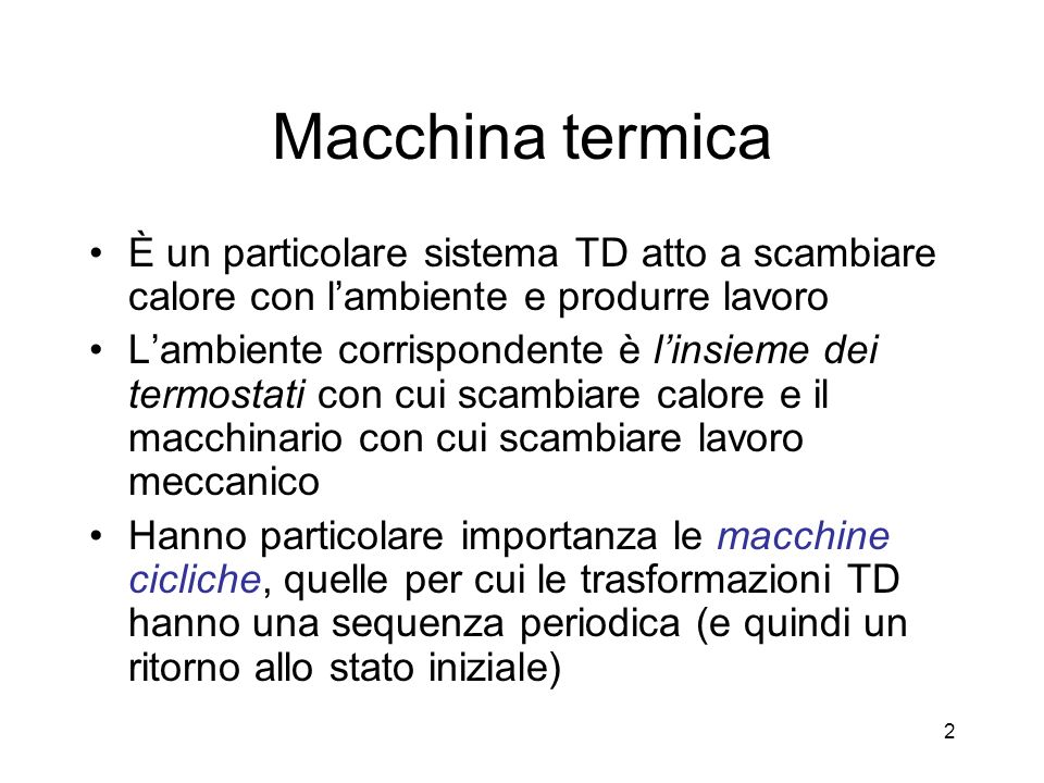 Macchina termica È un particolare sistema TD atto a scambiare calore con l'ambiente e produrre lavoro.