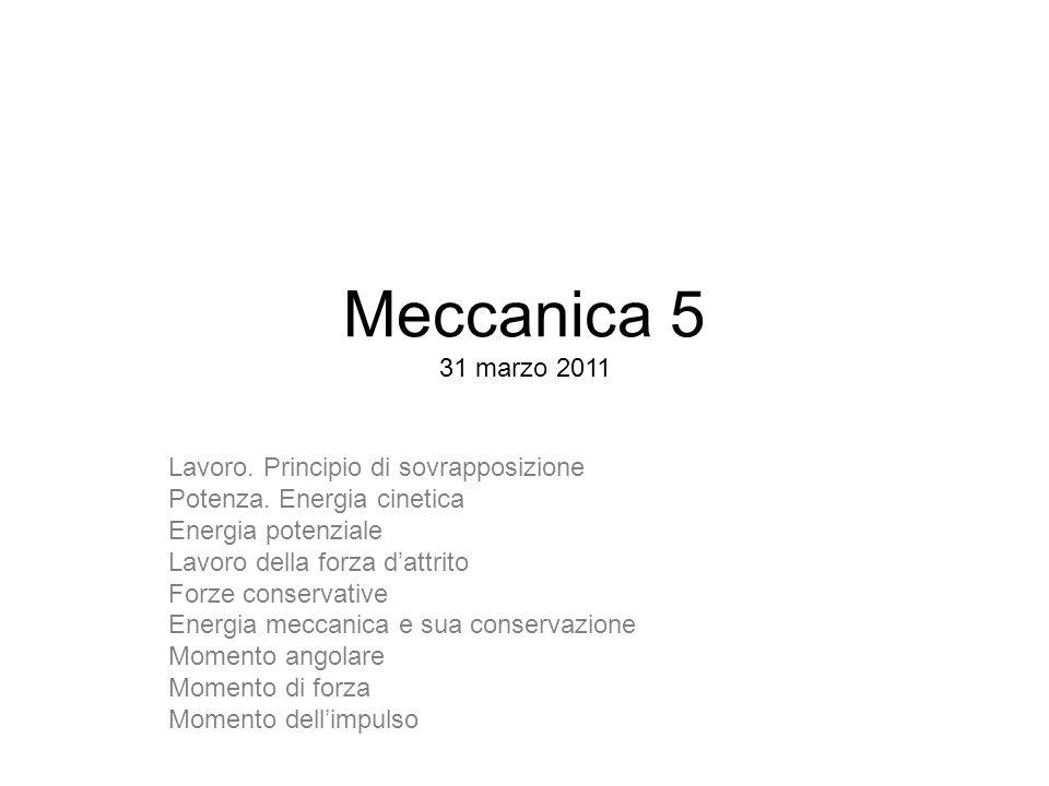 Meccanica 5 31 marzo 2011 Lavoro. Principio di sovrapposizione