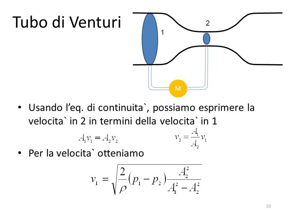 Tubo di Venturi 2. 1. M. Usando l'eq. di continuita`, possiamo esprimere la velocita` in 2 in termini della velocita` in 1.