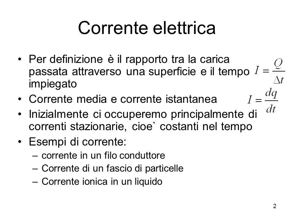 Corrente elettrica Per definizione è il rapporto tra la carica passata attraverso una superficie e il tempo impiegato.