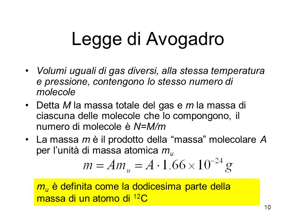 Legge di Avogadro Volumi uguali di gas diversi, alla stessa temperatura e pressione, contengono lo stesso numero di molecole.