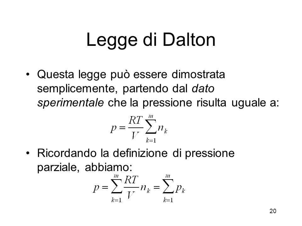 Legge di Dalton Questa legge può essere dimostrata semplicemente, partendo dal dato sperimentale che la pressione risulta uguale a: