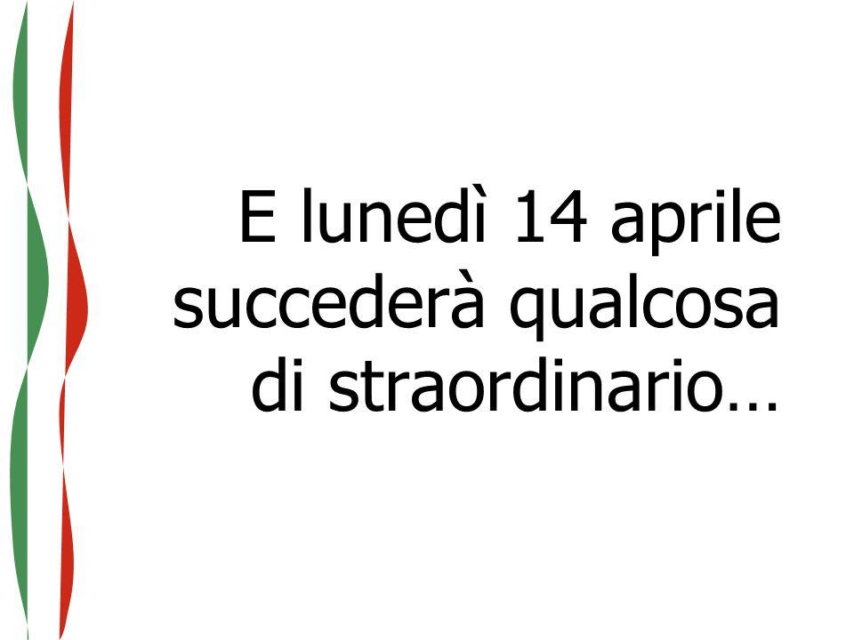 E lunedì 14 aprile succederà qualcosa di straordinario…