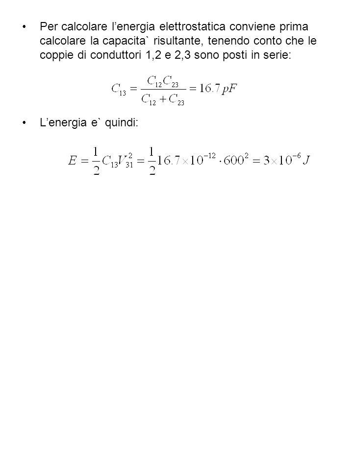 Per calcolare l'energia elettrostatica conviene prima calcolare la capacita` risultante, tenendo conto che le coppie di conduttori 1,2 e 2,3 sono posti in serie: