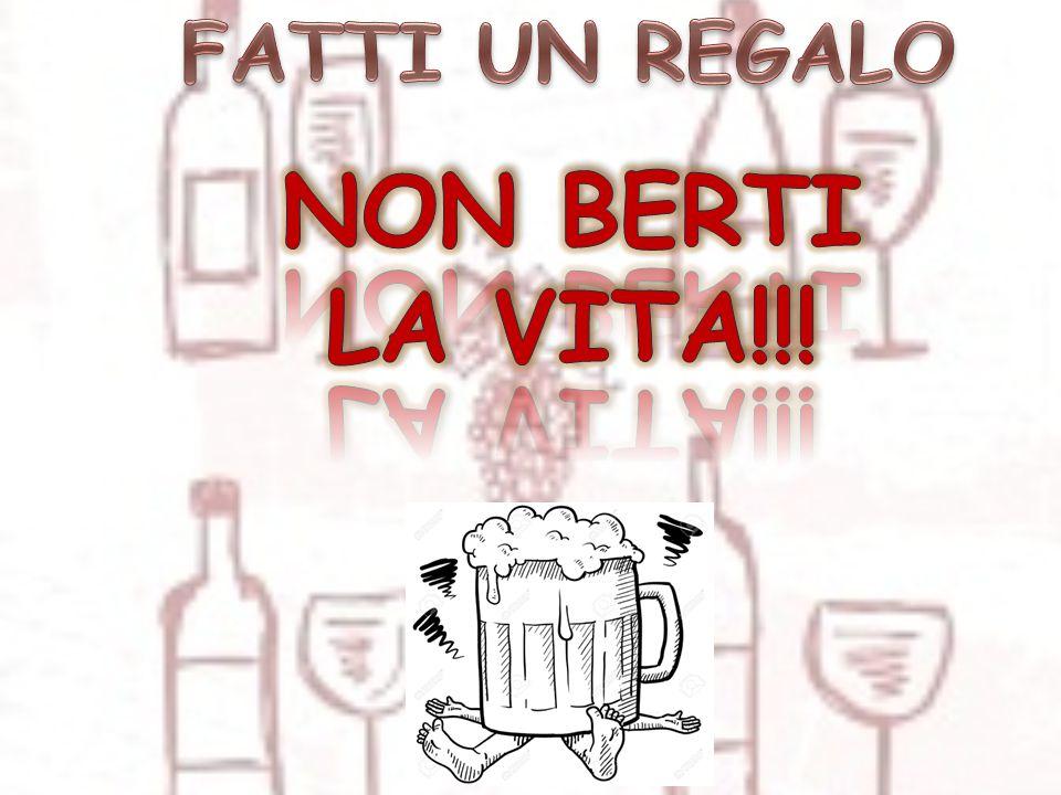 FATTI UN REGALO NON BERTI LA VITA!!!