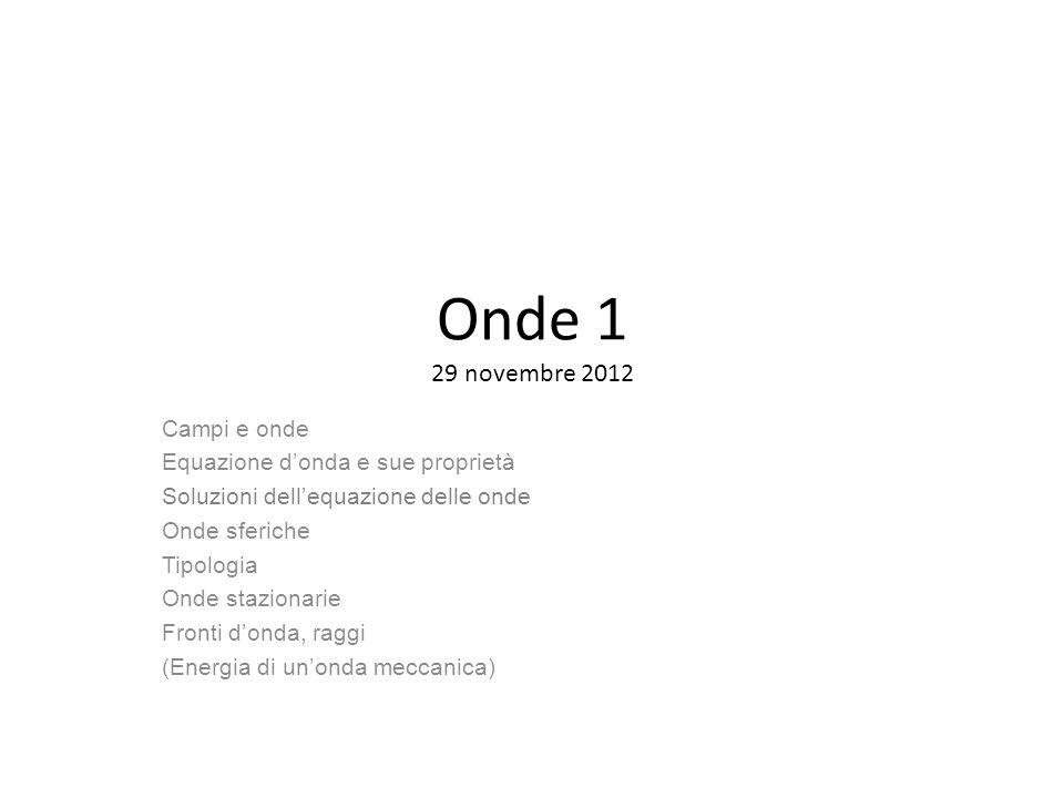 Onde 1 29 novembre 2012 Campi e onde Equazione d'onda e sue proprietà