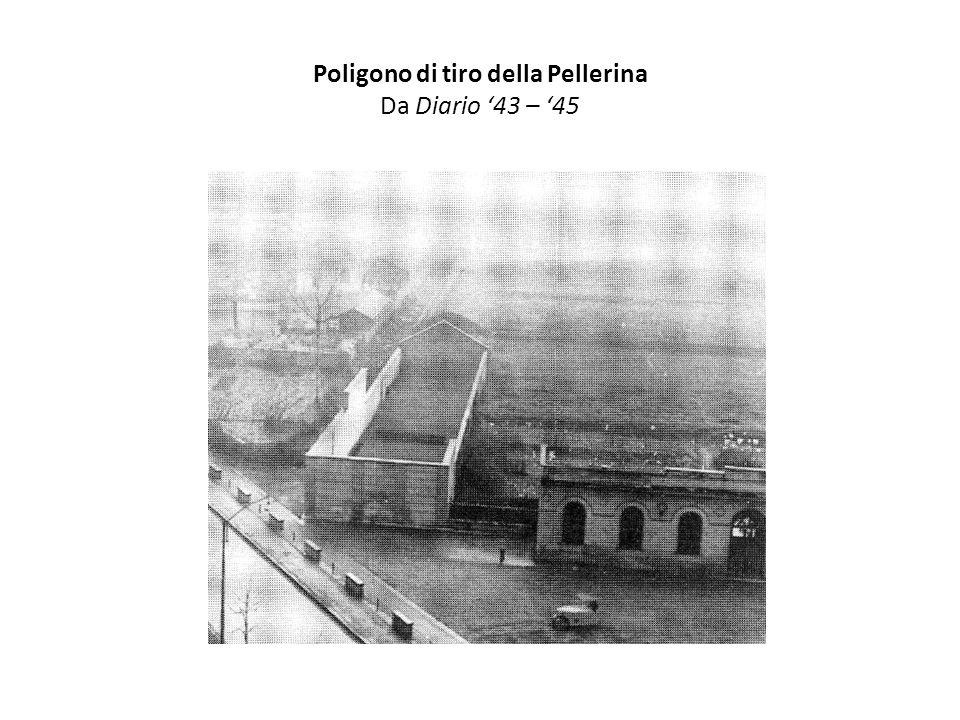 Poligono di tiro della Pellerina Da Diario '43 – '45