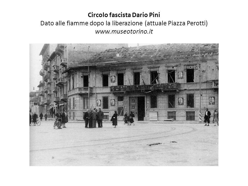 Circolo fascista Dario Pini Dato alle fiamme dopo la liberazione (attuale Piazza Perotti) www.museotorino.it